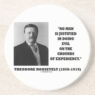 Theodore Roosevelt No Man Justified In Doing Evil Sandstone Coaster