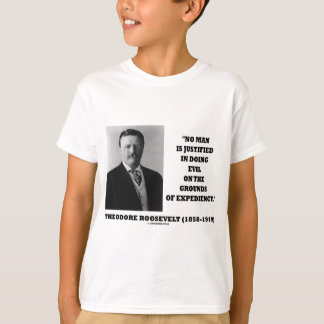 Theodore Roosevelt No Man Justified In Doing Evil T-Shirt