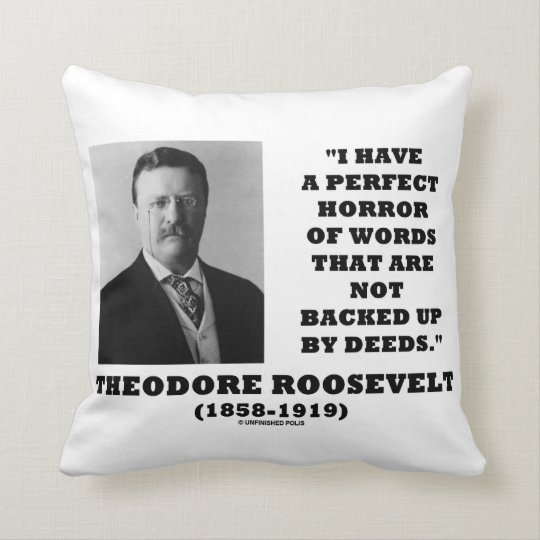 Theodore Roosevelt Perfect Horror Of Words Deeds Throw Pillow