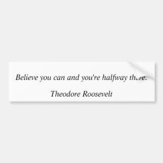 Theodore Roosevelt Quotes 8 Car Bumper Sticker