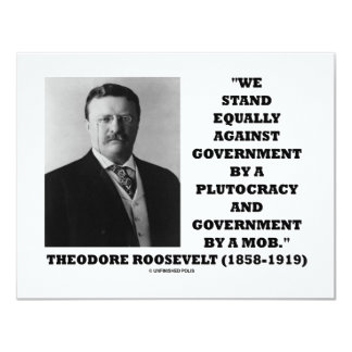 Theodore Roosevelt Stand Government Plutocracy Mob 4.25x5.5 Paper Invitation Card