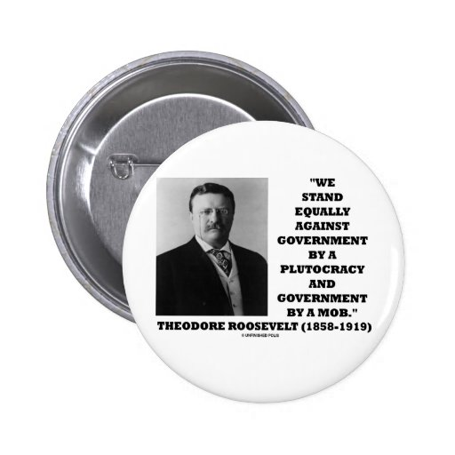 Theodore Roosevelt Stand Government Plutocracy Mob Buttons