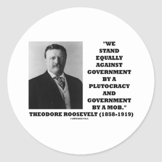 Theodore Roosevelt Stand Government Plutocracy Mob Classic Round Sticker