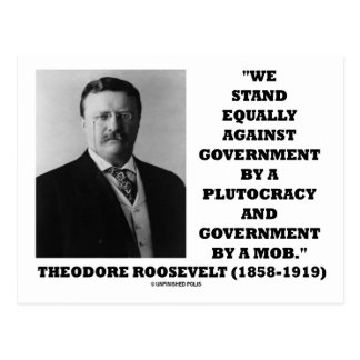 Theodore Roosevelt Stand Government Plutocracy Mob Postcard