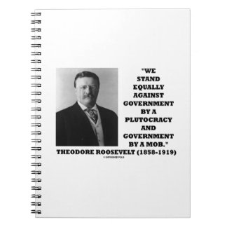 Theodore Roosevelt Stand Government Plutocracy Mob Spiral Notebook