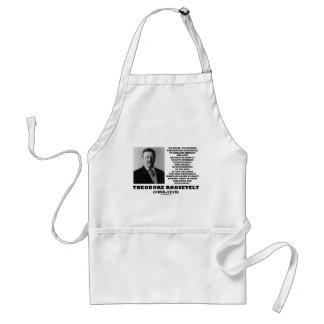 Theodore Roosevelt Waste Destroy Natural Resources Adult Apron
