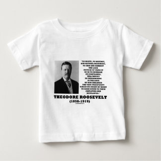 Theodore Roosevelt Waste Destroy Natural Resources Baby T-Shirt
