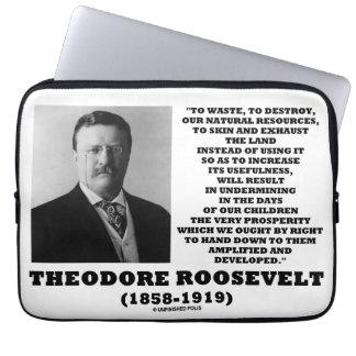 Theodore Roosevelt Waste Destroy Natural Resources Computer Sleeve