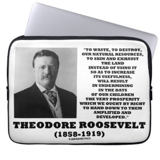 Theodore Roosevelt Waste Destroy Natural Resources Laptop Sleeves