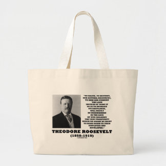Theodore Roosevelt Waste Destroy Natural Resources Large Tote Bag