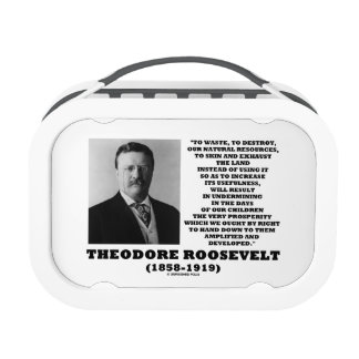 Theodore Roosevelt Waste Destroy Natural Resources Lunch Box