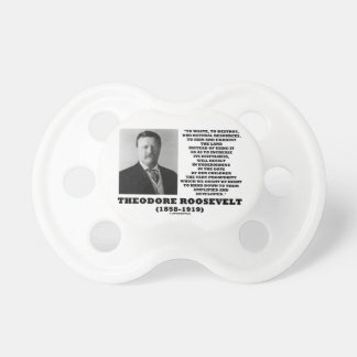 Theodore Roosevelt Waste Destroy Natural Resources Pacifier