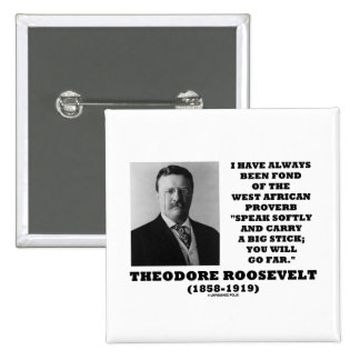 Theodore Roosevelt West African Proverb Stick 2 Inch Square Button
