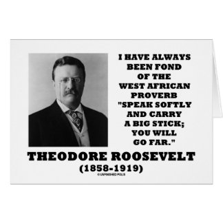 Theodore Roosevelt West African Proverb Stick Card