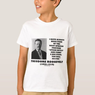 Theodore Roosevelt West African Proverb Stick T-Shirt