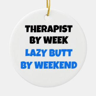 Therapist by Week Lazy Butt by Weekend Ceramic Ornament