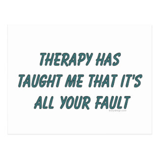 Therapy has taught me that it's all your fault postcard