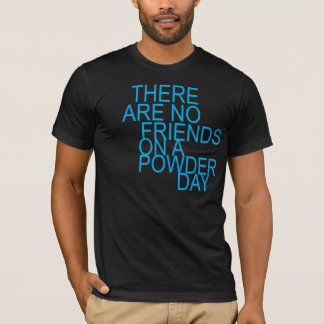 there acres NO friends on A more powder day T-Shirt