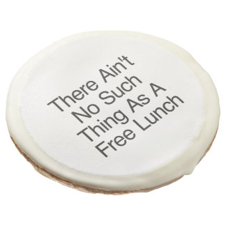 There Ain't No Such Thing As A Free Lunch Sugar Cookie