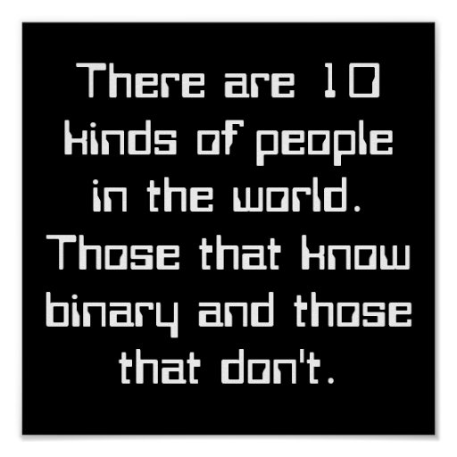 There are 10 kinds of people in the world. Thos... Print