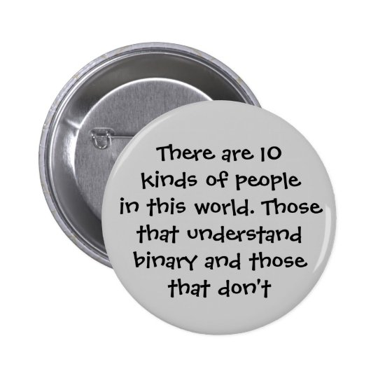There are 10 kinds of people in this world... button