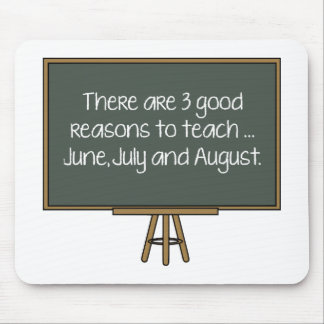 There Are 3 Good Reasons To Teach… June, July And Mouse Pad