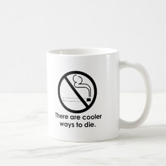 THERE ARE COOLER WAYS TO DIE T-shirt Coffee Mug