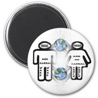 There are illegal wars, but no illegal people 2 inch round magnet