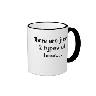 There are just 2 types of bosses...Double sided Ringer Coffee Mug