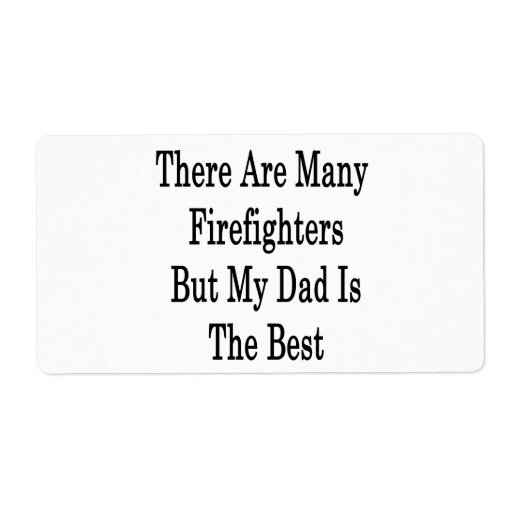 There Are Many Firefighters But My Dad Is The Best Personalized Shipping Labels