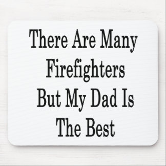 There Are Many Firefighters But My Dad Is The Best Mouse Pad