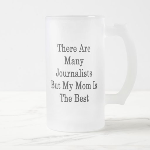 There Are Many Journalists But My Mom Is The Best Mugs