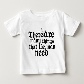 There Are Many Things That  he Man Need Baby T-Shirt