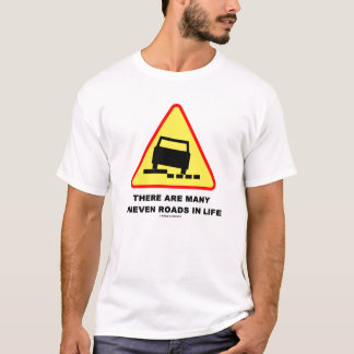 There Are Many Uneven Roads In Life T-Shirt