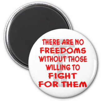 There Are NO Freedoms Without Those Willing To 2 Inch Round Magnet