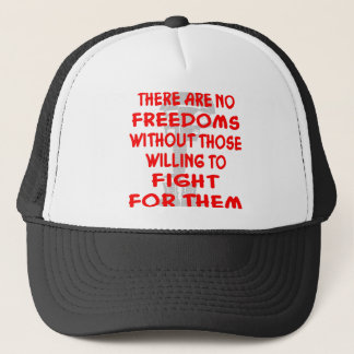 There Are No Freedoms Without Those Willing Trucker Hat