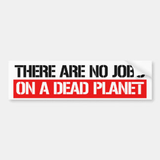 There are no jobs on a dead planet - Feminist Bump Bumper Sticker