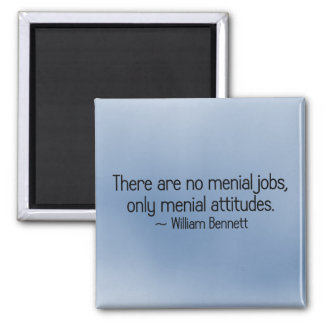 There are no menial jobs 2 inch square magnet
