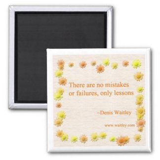 There are no mistakes or failures,.............. 2 inch square magnet