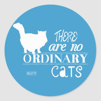 There Are No Ordinary Cats - All Colours Classic Round Sticker
