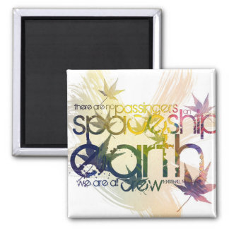 There are no passengers on Spaceship Earth ... 2 Inch Square Magnet