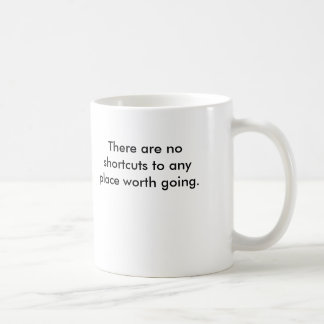 There are no shortcuts to any place worth going. coffee mug