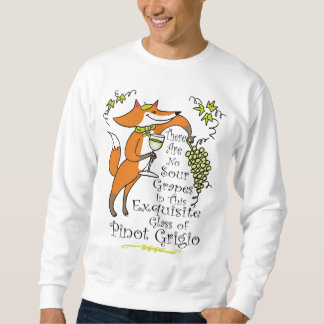 There Are No Sour Grapes in this Pinot Grigio! Sweatshirt
