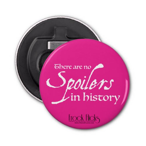 There are no spoilers in history _ OpenerMagnet Bottle Opener