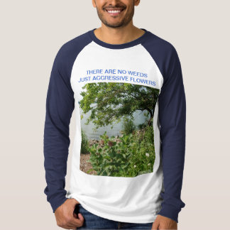 THERE ARE NO WEEDS T-SHIRT - Customized