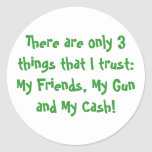 There are only 3 things that I trust: My Friend... Round Sticker