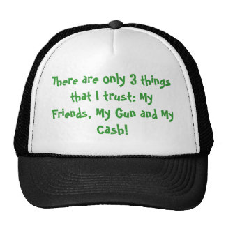 There are only 3 things that I trust: My Friend... Trucker Hat