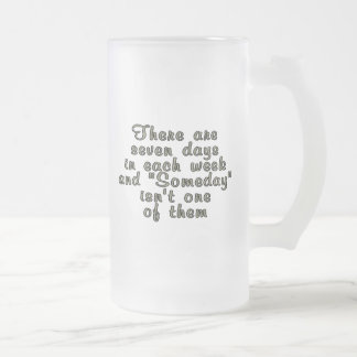 There are seven days in each week... frosted glass beer mug