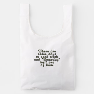 There are seven days in each week... reusable bag