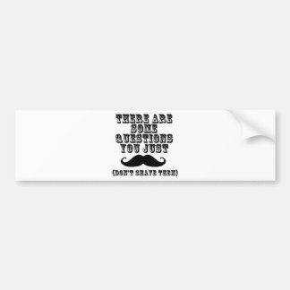 There are some questions you just moustache bumper sticker